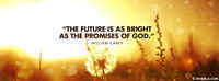 The Future Is As Bright As The Promises Of God.