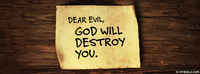 Dear Evil, God Will Destroy You