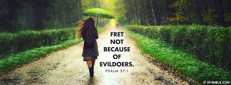 Fret Not Because Of Evildoers.