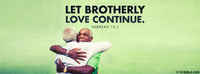Let Brotherly Love Continue.