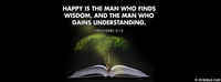 Happy Is The Man Who Finds Wisdom