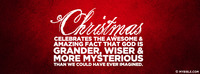 Christmas celebrates the awesome and amazing...