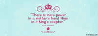 There Is More Power In A Mother's Hand Than In A King's Scepter