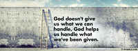 God Helps Us Handle What We've Been Given