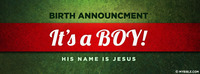 Birth Announcement: It's a Boy! His name is Jesus.
