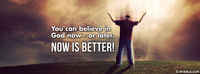 Now Is Better!
