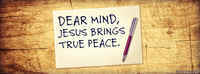 Dear Mind, Jesus Brings True Peace