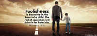Foolishness Is Bound Up In The Heart Of A Child