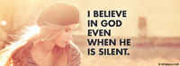 I Believe In God Even When He Is Silent