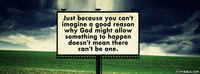 Just Because You Can't Imagine