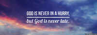God's Never In A Hurry