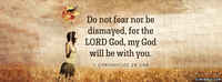 Do Not Fear Nor Be Dismayed